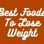 Best Weight Loss Foods to Eat Daily For Healthy Weight Management
