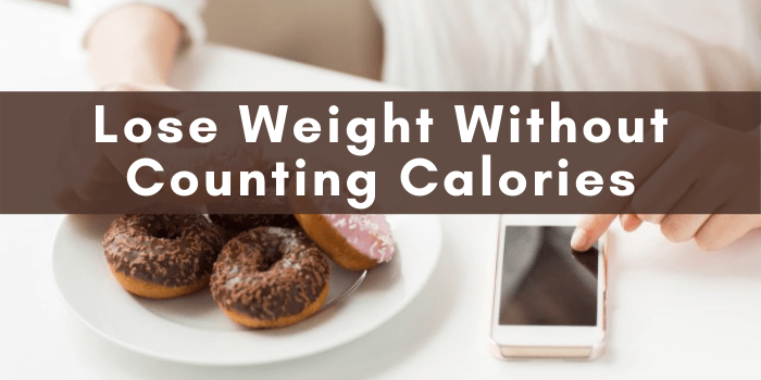 How to Lose Weight without Counting Calories in 2021