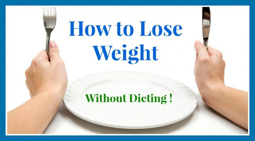 How to Lose Weight Without Dieting in 2021